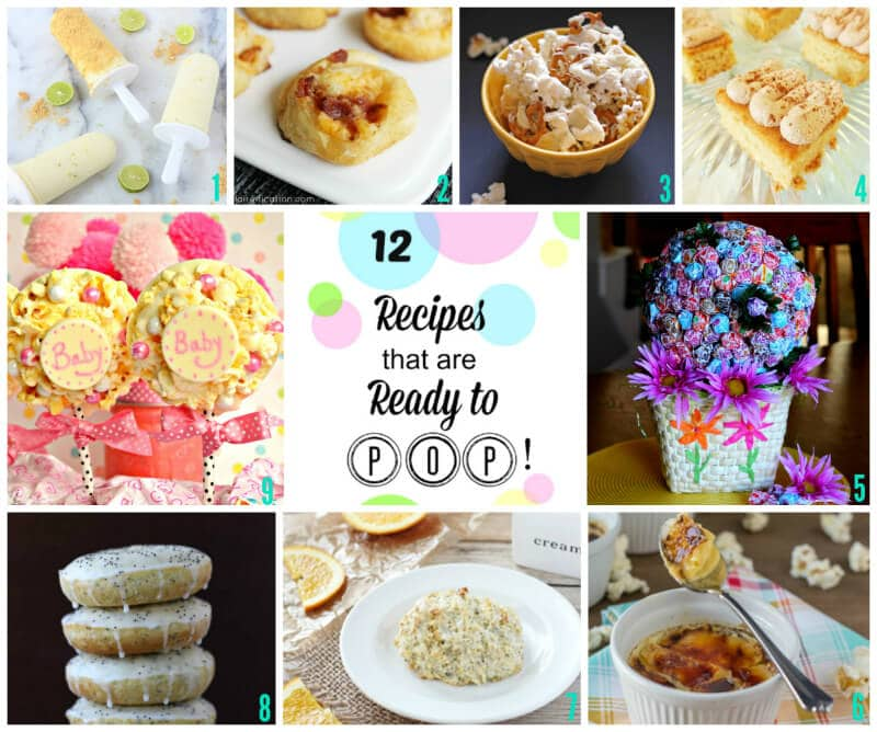 12 Recipes that are ready to pop!