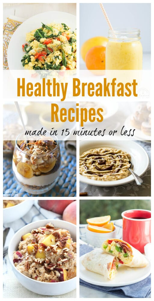 Healthy Breakfast Recipes made in 15 minutes or less! Oatmeal, smoothies, parfaits and more!