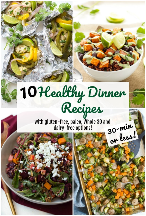 Healthy Dinner Recipes made in 30 minutes or less with gluten-free, dairy-free, paleo and Whole 30 Options! #healthy #dinnerrecipes #whole30 #glutenfree #dairyfree #dinner